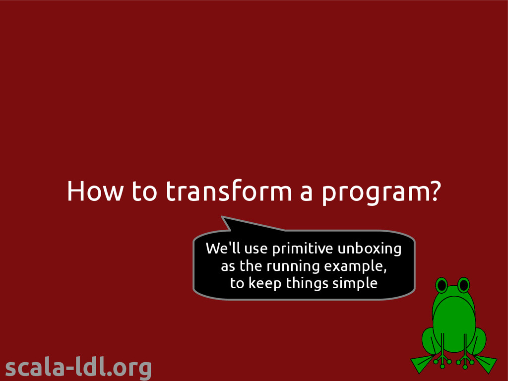 scala-ldl.org How to transform a program? We'll...
