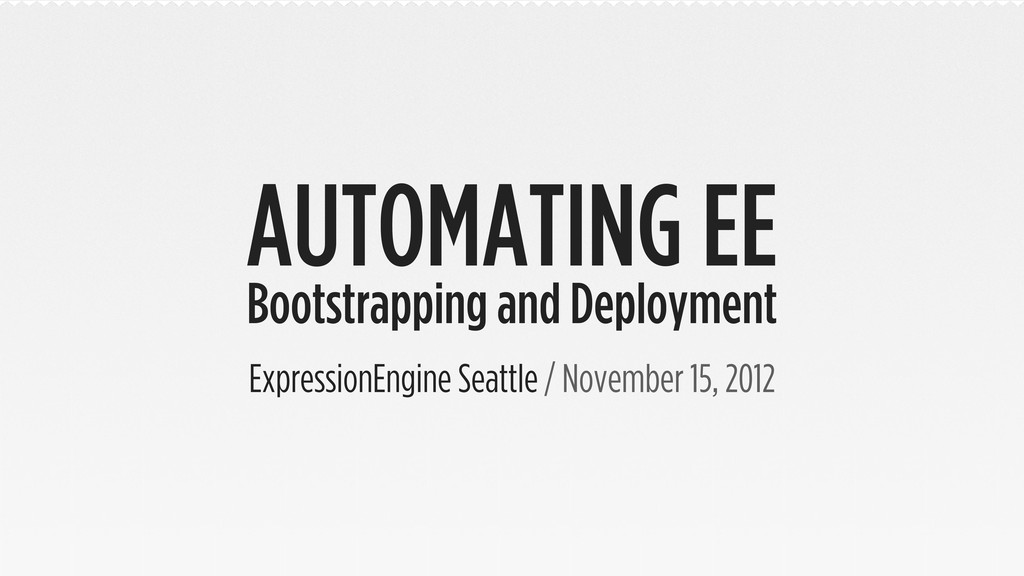 AUTOMATING EE Bootstrapping and Deployment Expr...