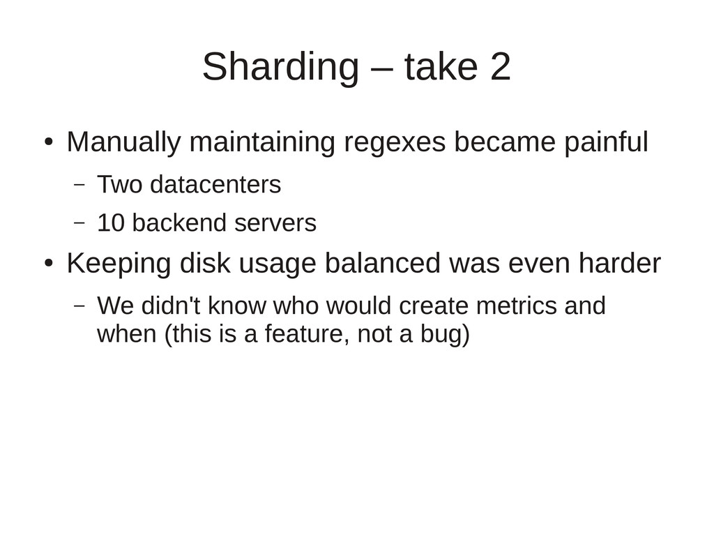 Sharding – take 2 ● Manually maintaining regexe...