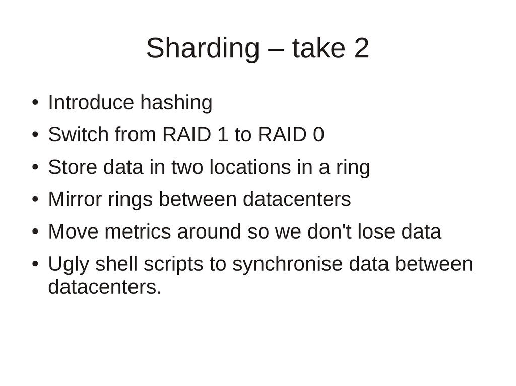 Sharding – take 2 ● Introduce hashing ● Switch ...