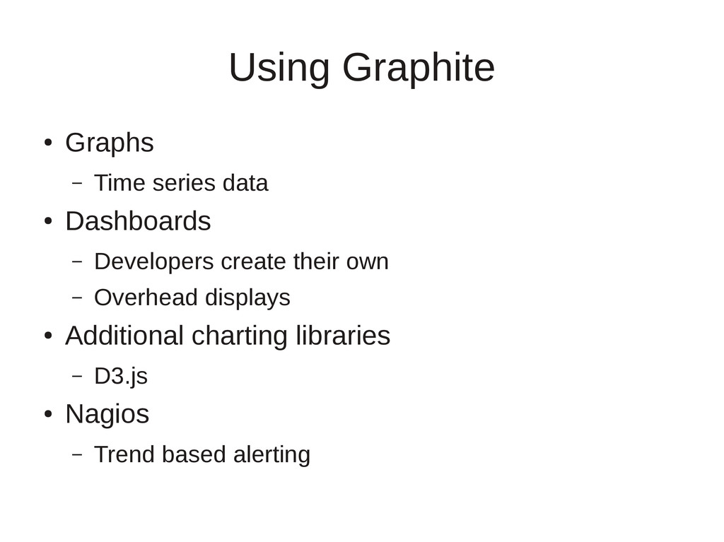 Using Graphite ● Graphs – Time series data ● Da...