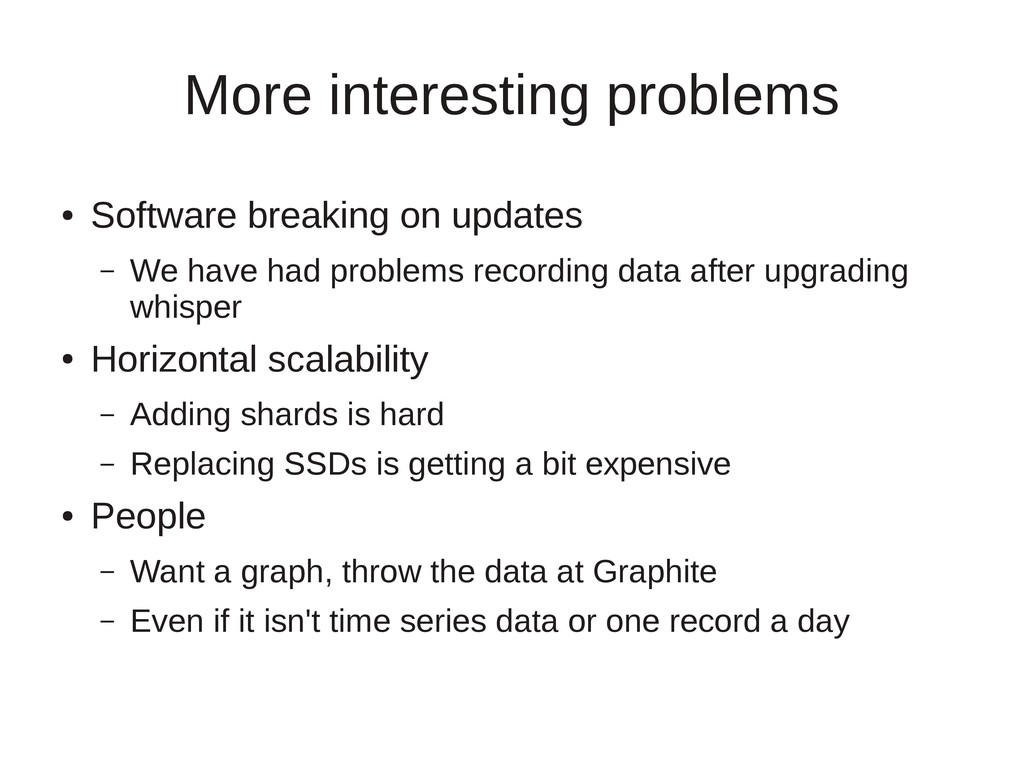 More interesting problems ● Software breaking o...