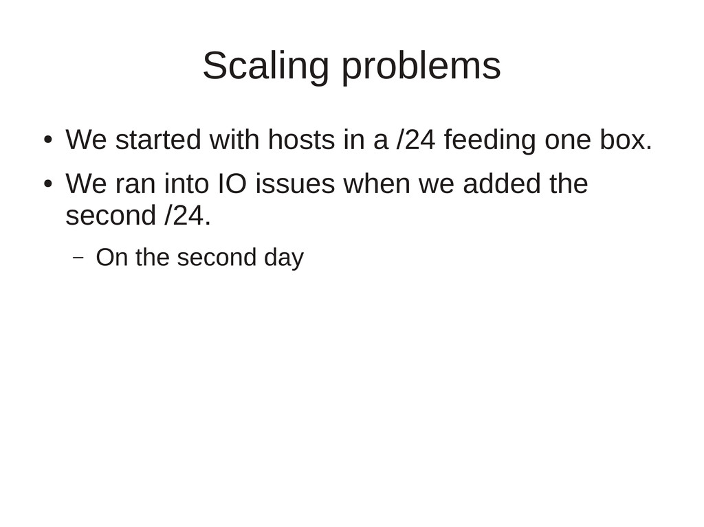 Scaling problems ● We started with hosts in a /...