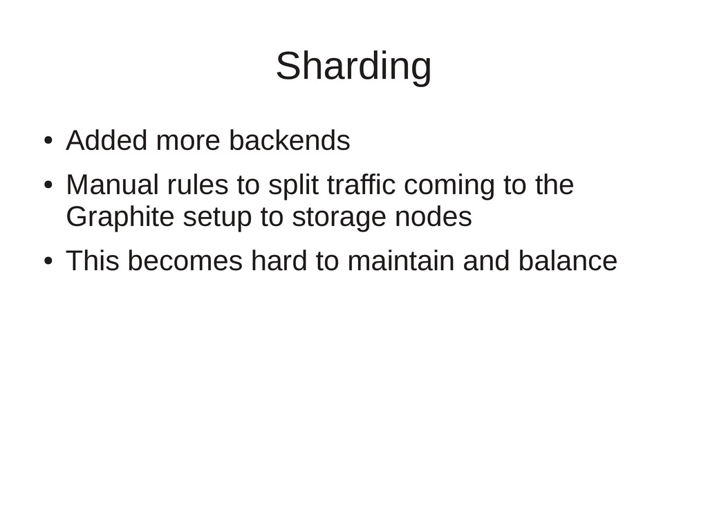 Sharding ● Added more backends ● Manual rules t...