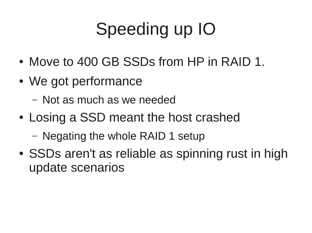 Speeding up IO ● Move to 400 GB SSDs from HP in...
