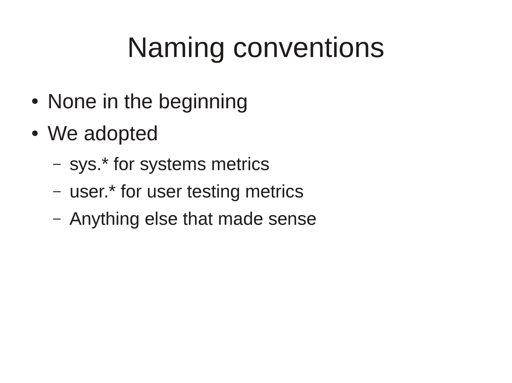 Naming conventions ● None in the beginning ● We...