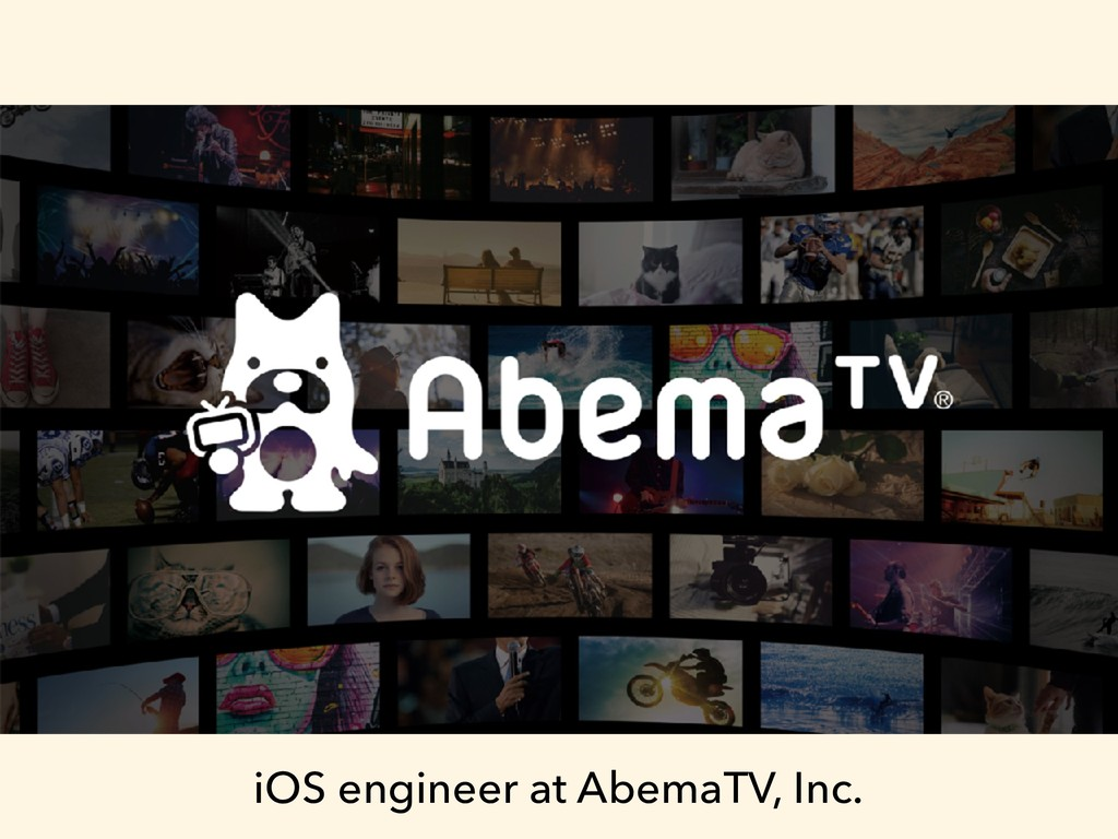iOS engineer at AbemaTV, Inc.