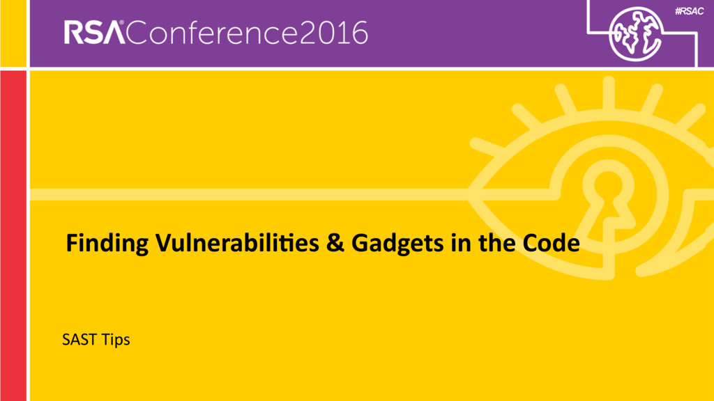 #RSAC Finding Vulnerabili;es & Gadgets in the C...