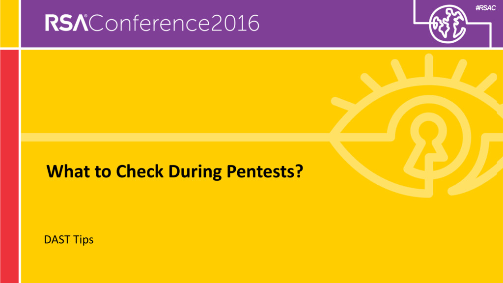 #RSAC What to Check During Pentests? DAST Tips