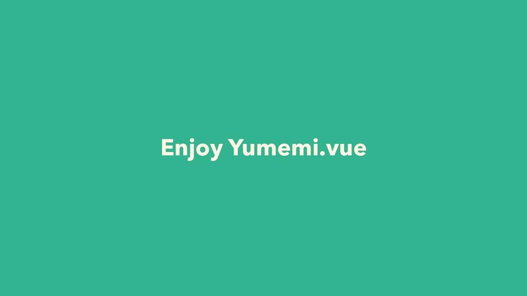 Enjoy Yumemi.vue