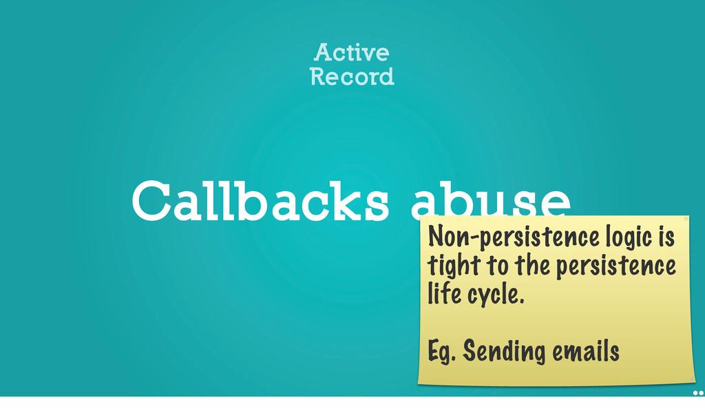Callbacks abuse Active Record Non-persistence l...