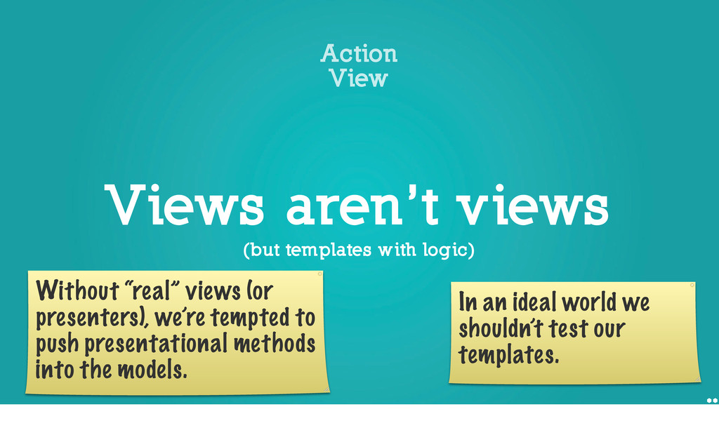 Views aren't views Action View (but templates w...