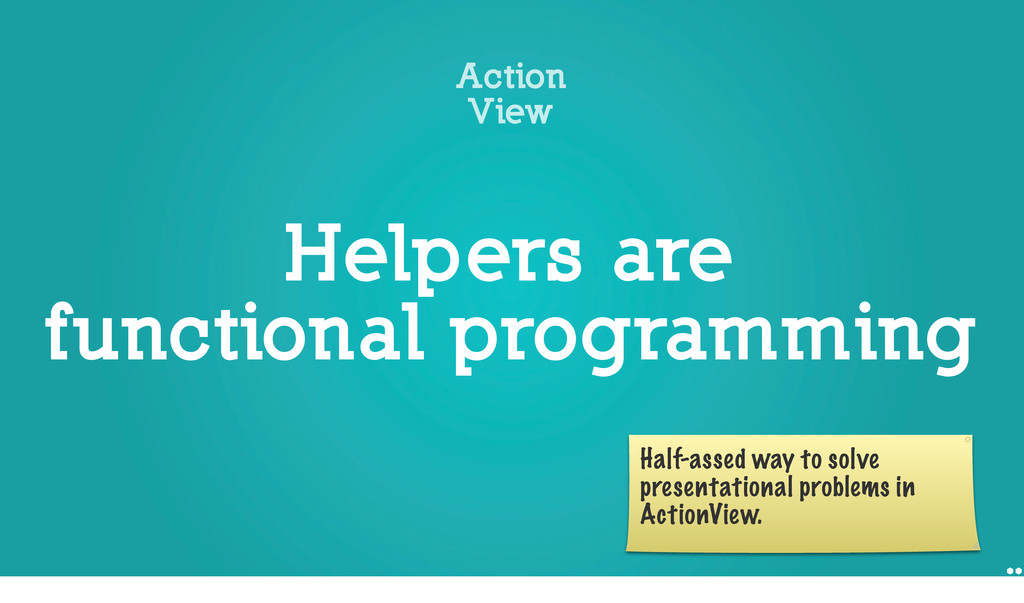 Helpers are functional programming Action View ...