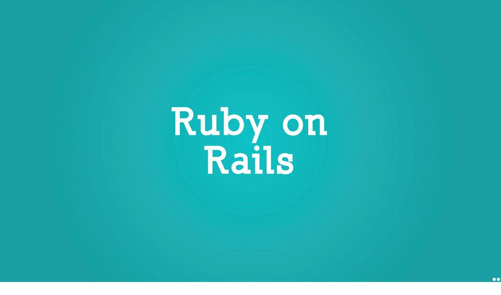 Ruby on Rails Ruby on Rails