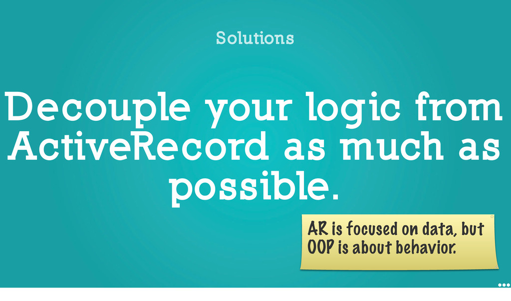 Decouple your logic from ActiveRecord as much a...