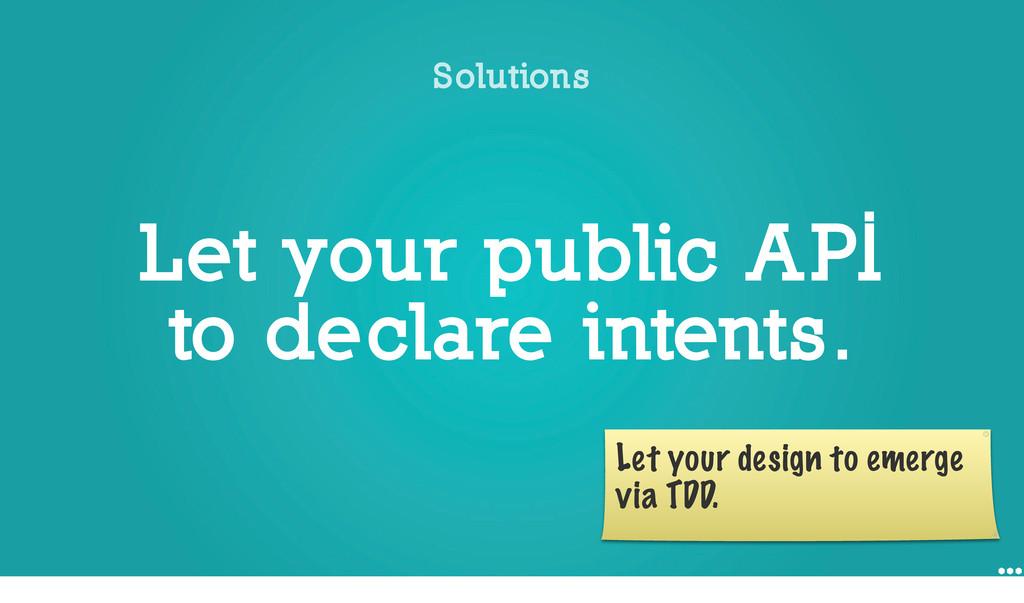 Let your public API to declare intents. Solutio...