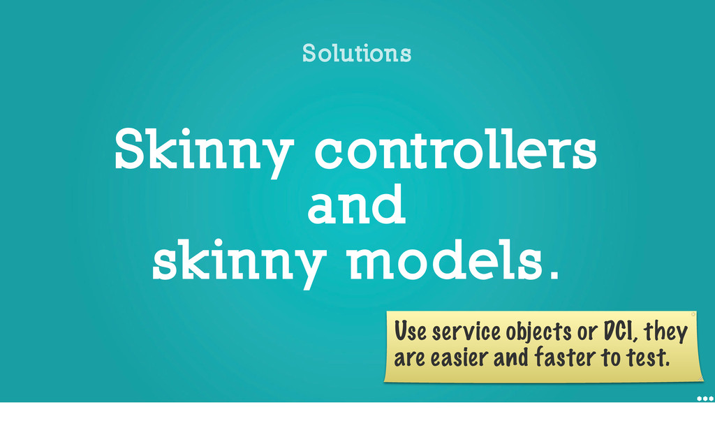 Skinny controllers and skinny models. Solutions...
