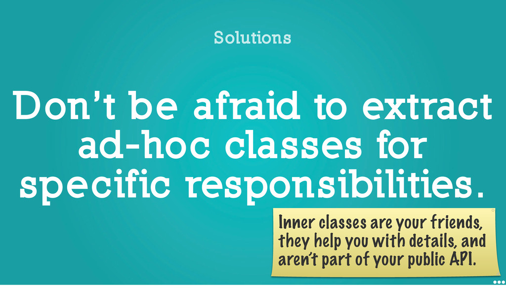 Don't be afraid to extract ad-hoc classes for s...