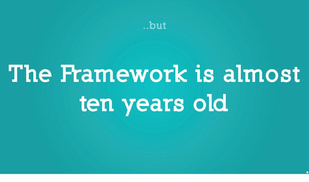 ..but The Framework is almost ten years old
