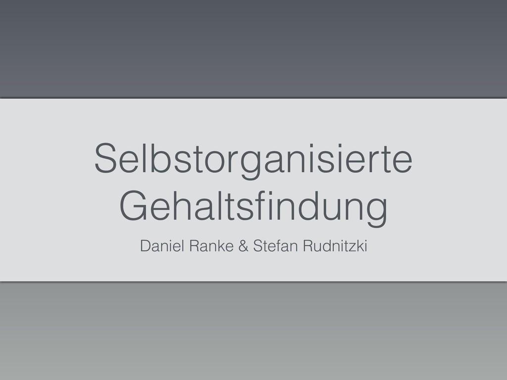 Selbstorganisierte Gehaltsfindung Daniel Ranke &...