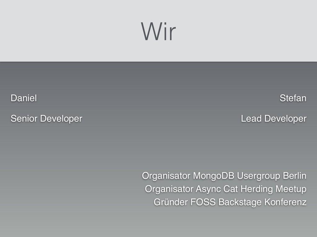 Wir Daniel Senior Developer Stefan Lead Develop...
