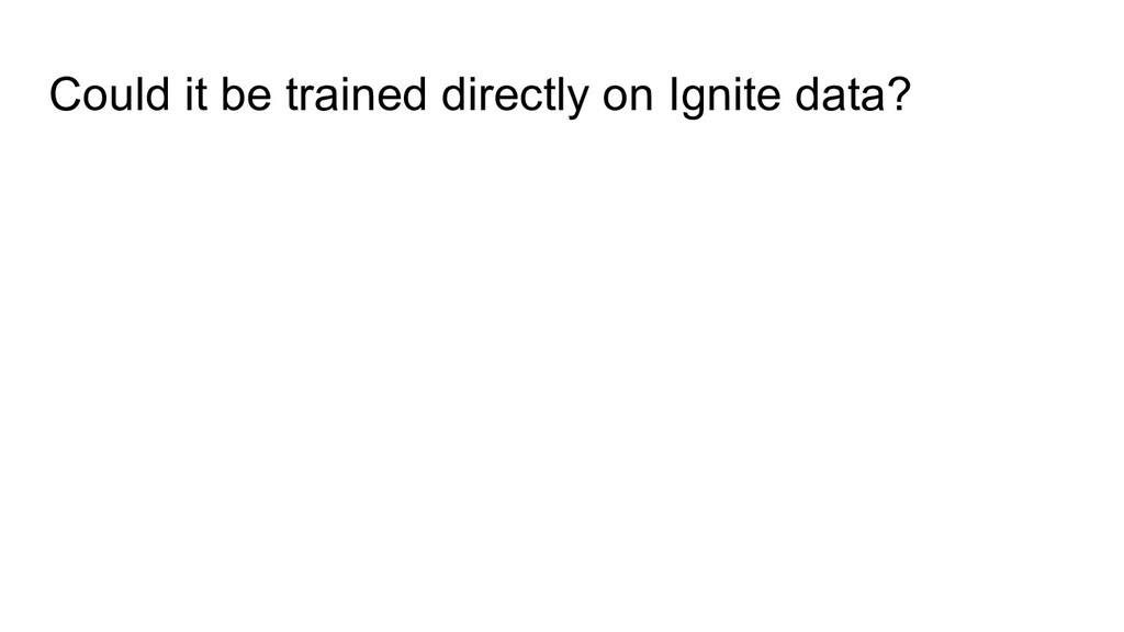 Could it be trained directly on Ignite data?