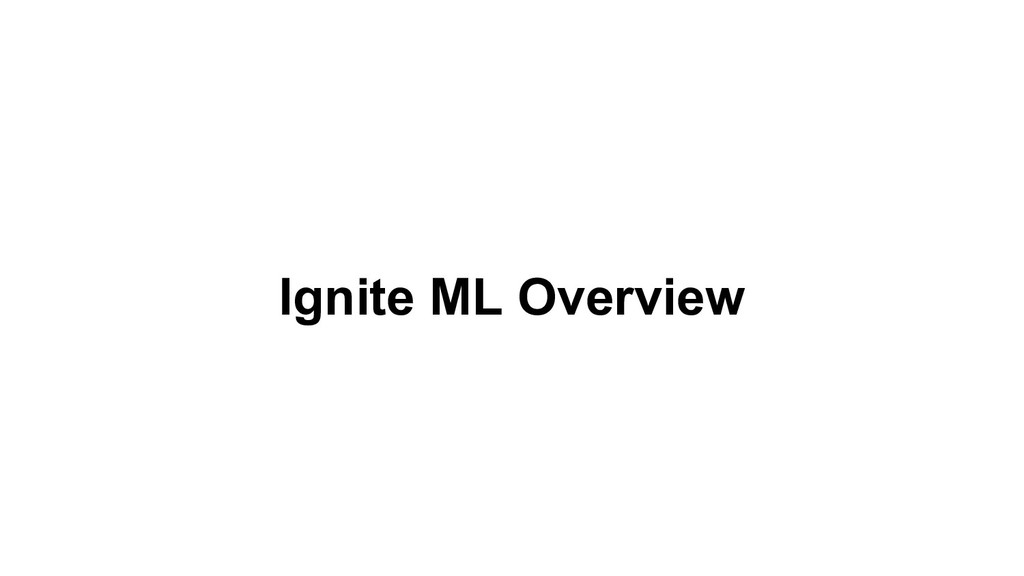Ignite ML Overview