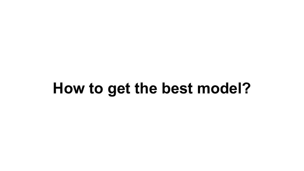 How to get the best model?