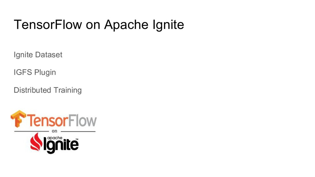 TensorFlow on Apache Ignite Ignite Dataset IGFS...