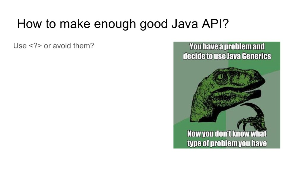 Use <?> or avoid them? How to make enough good ...