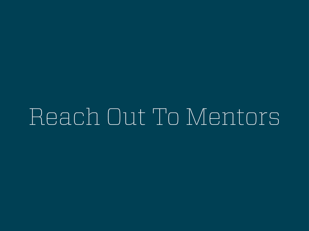 Reach Out To Mentors