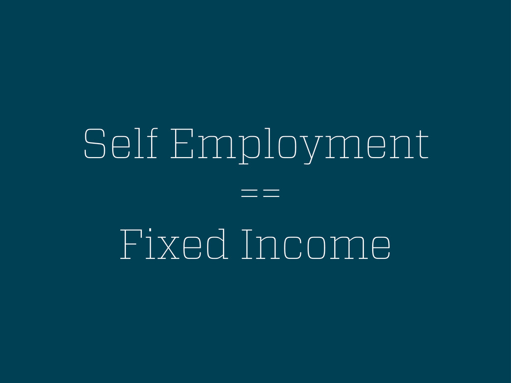 Self Employment == Fixed Income