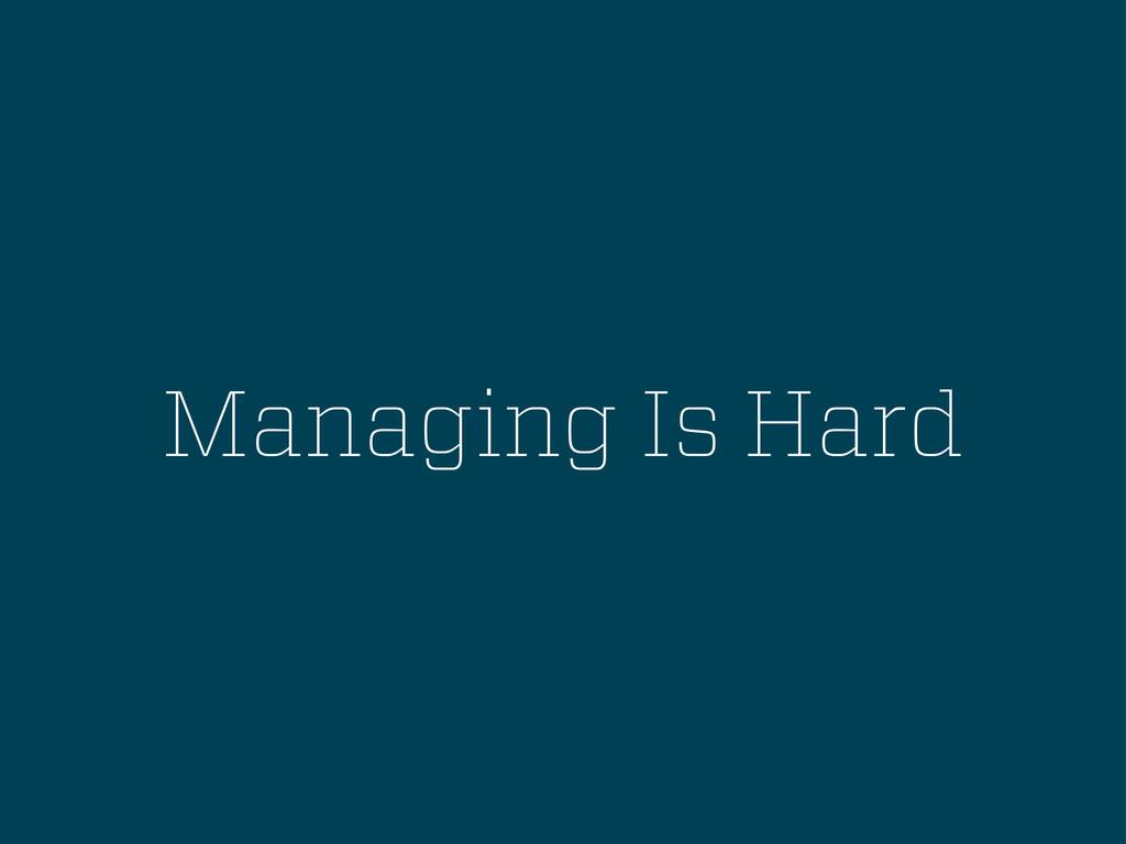Managing Is Hard