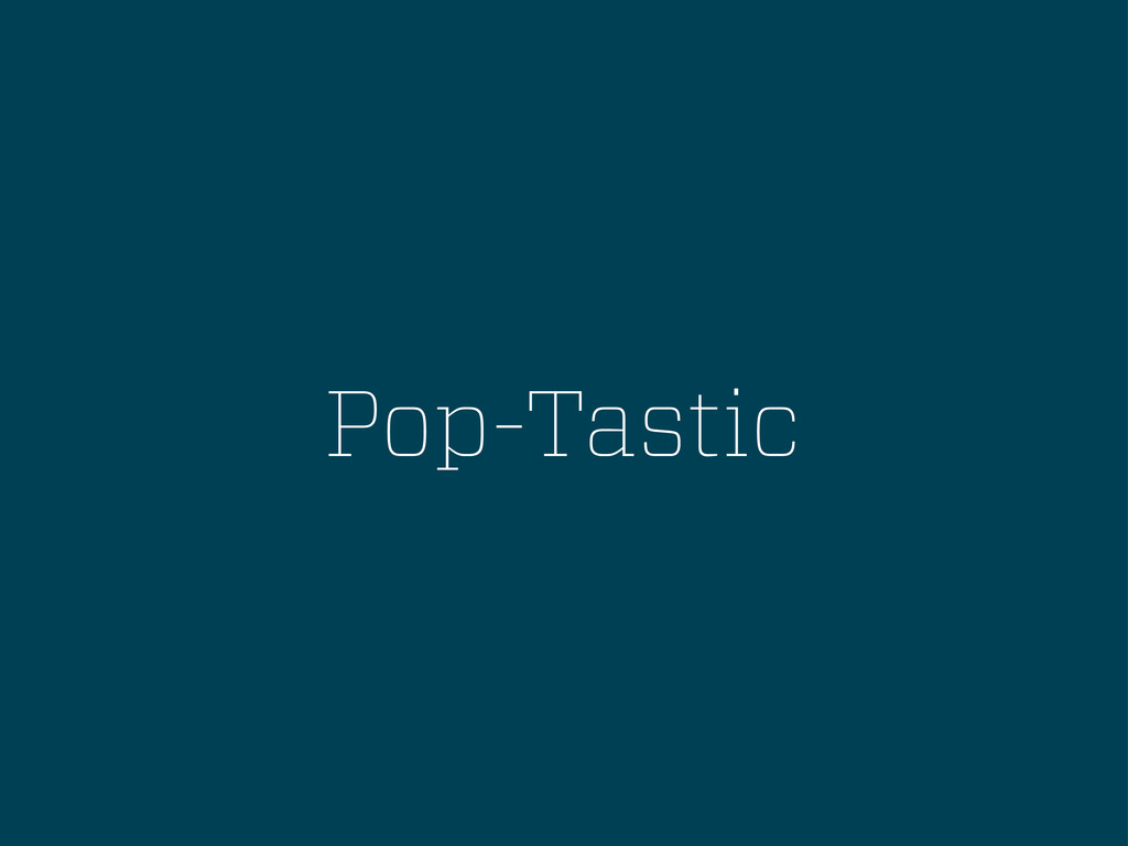 Pop-Tastic
