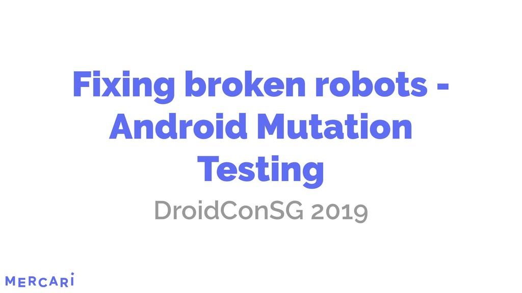 Fixing broken robots - Android Mutation Testing...