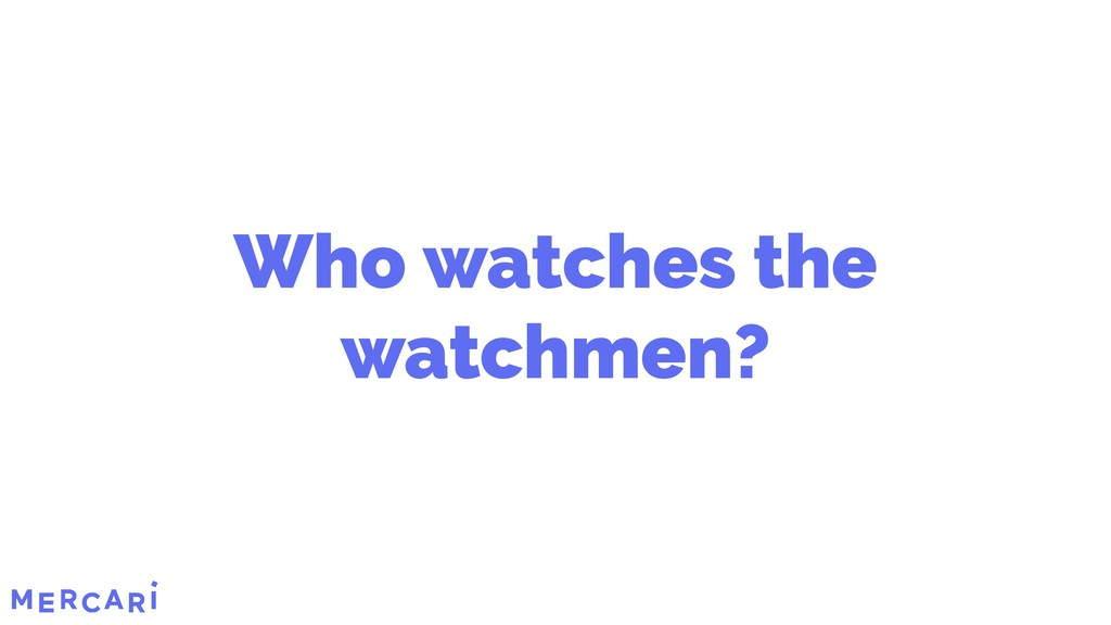 Who watches the watchmen? 8/45