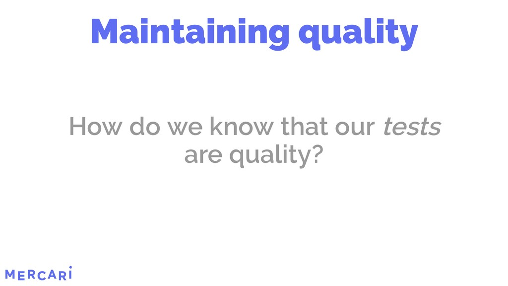 How do we know that our tests are quality? Main...