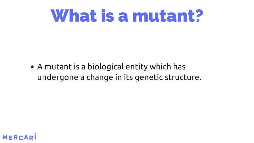 A mutant is a biological entity which has under...