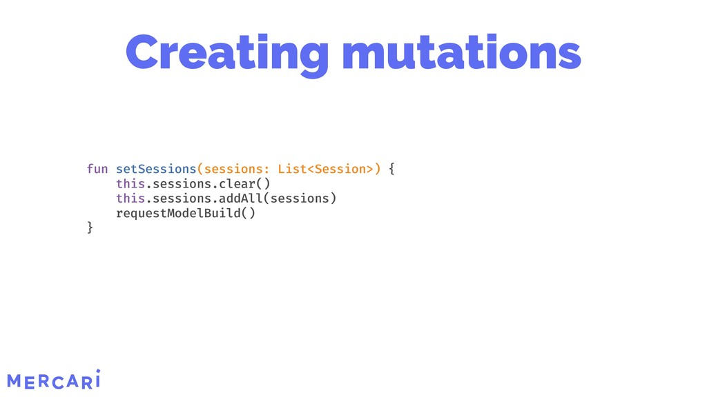 Creating mutations fun setSessions(sessions: Li...