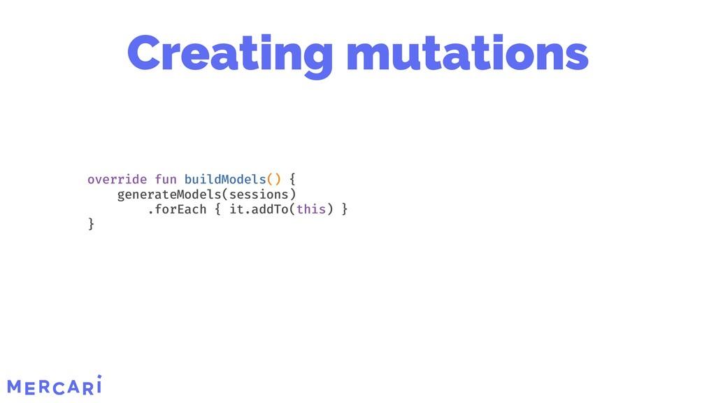 Creating mutations override fun buildModels() {...