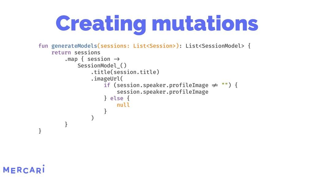 Creating mutations fun generateModels(sessions:...