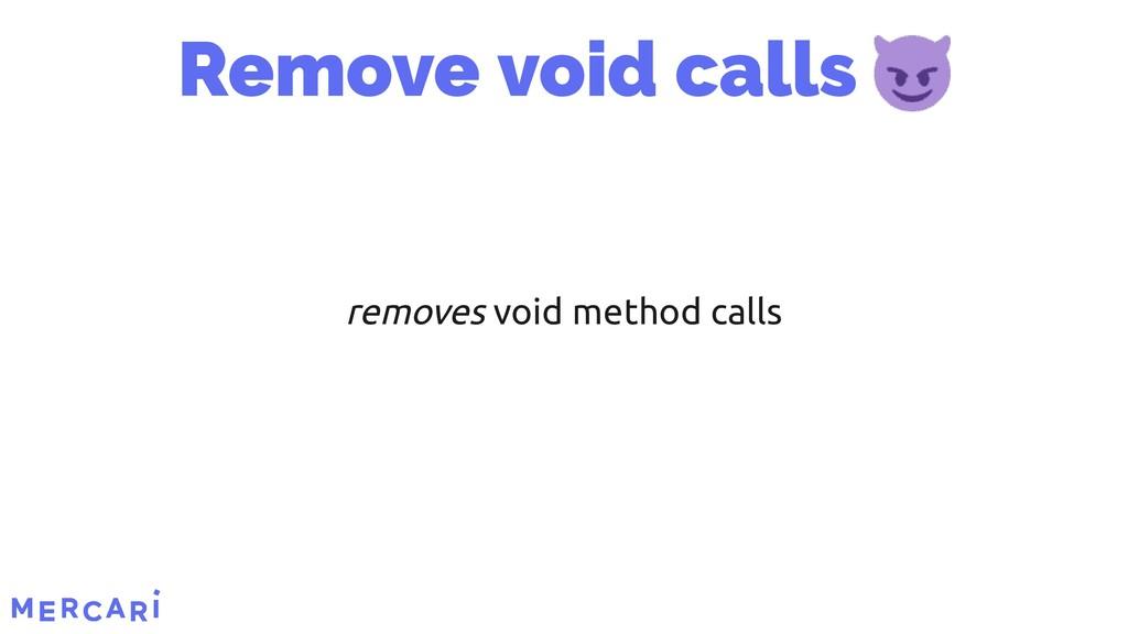 removes void method calls Remove void calls 28/...