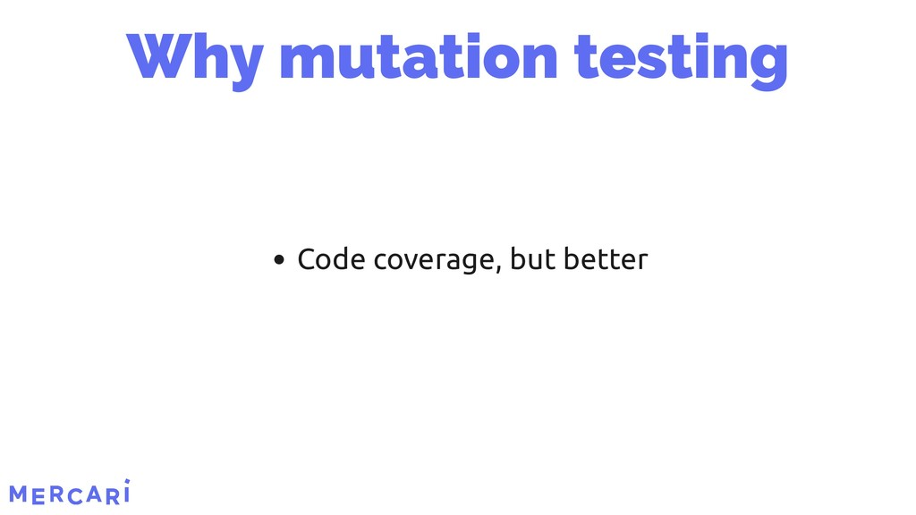 Code coverage, but better Why mutation testing ...