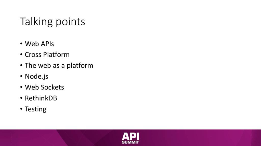 Talking points • Web APIs • Cross Platform • Th...