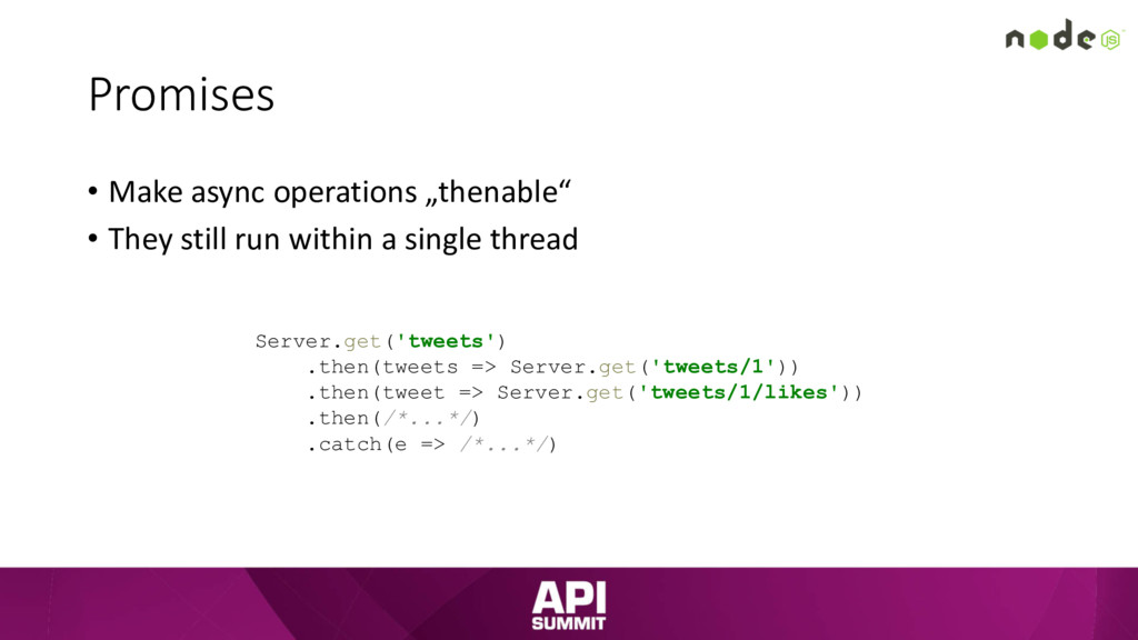 "Promises • Make async operations ""thenable"" • T..."