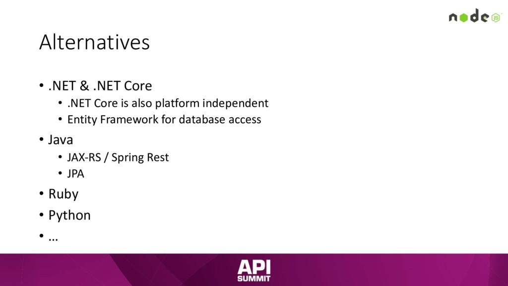 Alternatives • .NET & .NET Core • .NET Core is ...