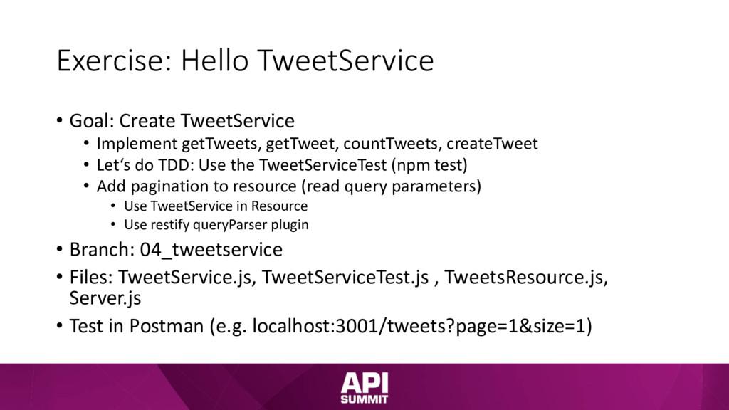 Exercise: Hello TweetService • Goal: Create Twe...