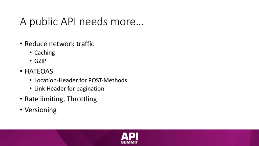 A public API needs more… • Reduce network traff...