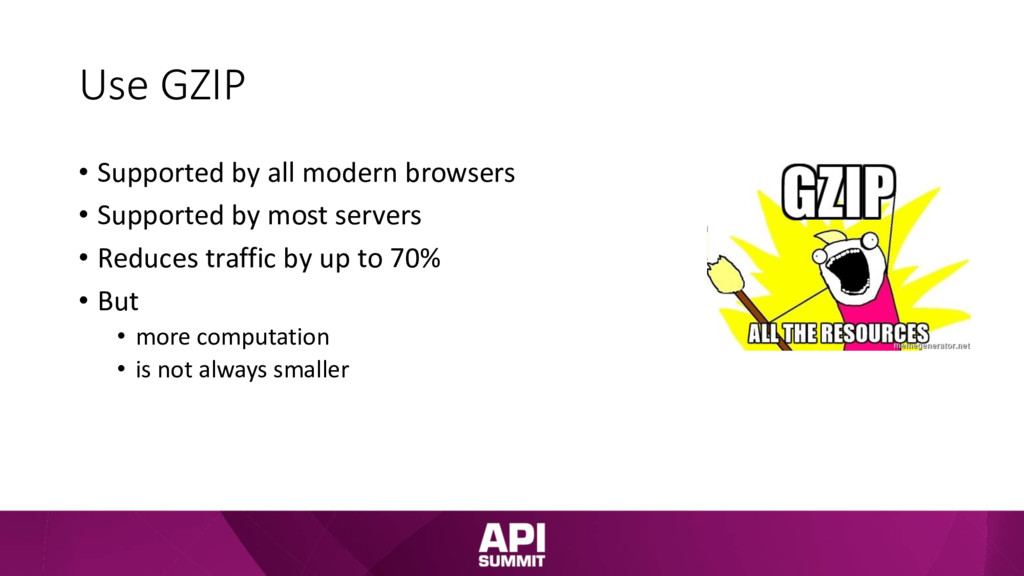 Use GZIP • Supported by all modern browsers • S...