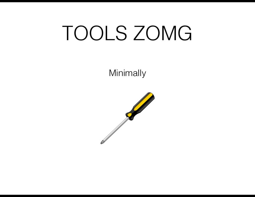 TOOLS ZOMG Minimally